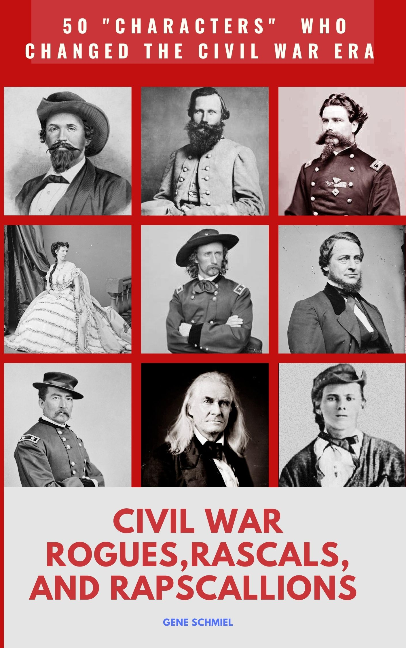 50 MEN AND WOMEN WHO INALTERABLY CHANGED THE CIVIL WAR ERA AND AMERICAN HISTORY